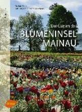 Zeiler, Markus Die Gärten der Blumeninsel Mainau