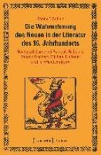 Schulz, Ronny F. Die Wahrnehmung des Neuen in der Literatur des 16. Jahrhunderts