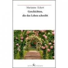 Eckert, Marianne Geschichten, die das Leben schreibt