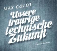Goldt, Max Unsere traurige technische Zukunft