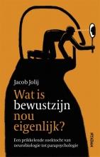 Jacob Jolij , Wat is bewustzijn nou eigenlijk?