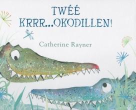 Catherine  Rayner Twéé krrr...okodillen!