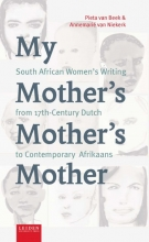 Annemarié van Niekerk Pieta van Beek, My Mother`s Mother`s Mother