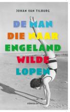 Johan  van Tilburg De man die naar Engeland wilde lopen