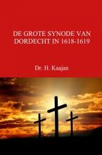 Dr. H. Kaajan , DE GROTE SYNODE VAN DORDECHT IN 1618-1619