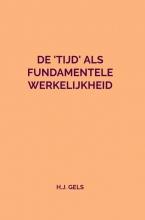 H.J. Gels , De `Tijd` als fundamentele werkelijkheid