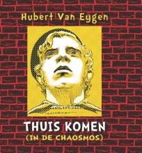 Hubert Van Eygen , Thuis komen (in de chaosmos)