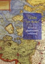 Gerald van Berkel Zeeuwse plaatsnamen verklaard
