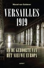 Marcel van Guldener Versailles 1919 en de geboorte van het nieuwe Europa