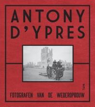 Jan Dewilde Piet Chielens  Dominiek Dendooven, Anthony d`Ypres. Fotografen van de wederopbouw
