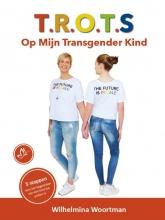 Wilhelmina  Woortman T.R.O.T.S. Op Mijn Transgender Kind