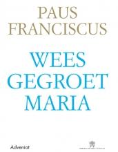 Paus  Franciscus Weesgegroet Maria
