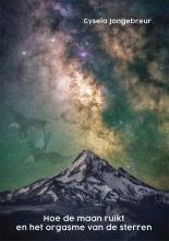 Gysela Jongebreur , Hoe de maan ruikt en het orgasme van de sterren