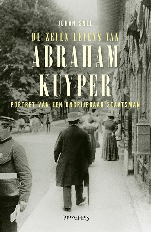 Johan Snel,De zeven levens van Abraham Kuyper