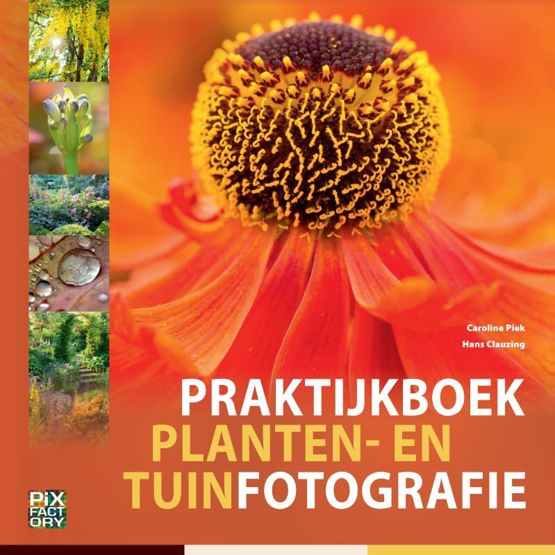 Caroline Piek, Hans Clauzing,Praktijkboek planten- en tuinfotografie