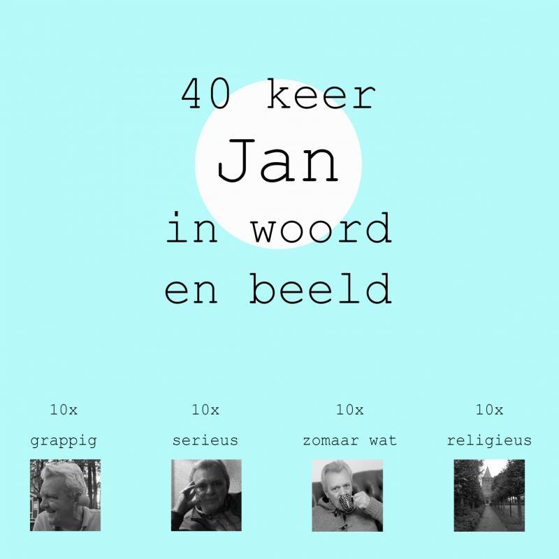 Jan Timmer,40 keer Jan in woord en beeld