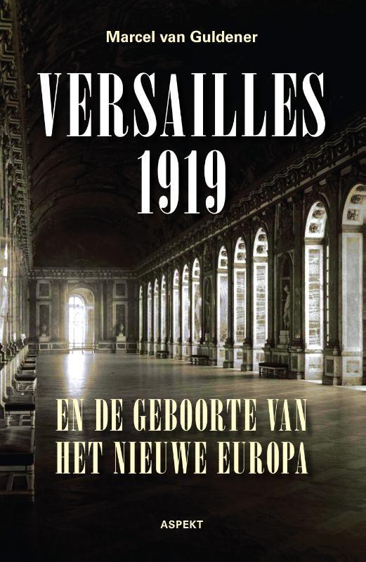 Marcel van Guldener,Versailles 1919 en de geboorte van het nieuwe Europa