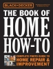 Black & Decker the Book of Home How-to,The Complete Photo Guide to Home Repair & Improvement