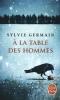 Germain, Sylvie,A la table des hommes