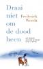 <b>Frederiek  Weeda</b>,Draai niet om de dood heen
