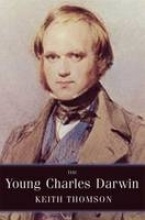 Thomson, Keith The Young Charles Darwin - Influences and Ideas