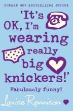 Louise Rennison `It`s OK, I`m wearing really big knickers!`
