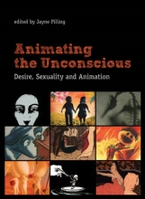Pilling, Jayne Animating the Unconscious - Desire, Sexuality and Animation