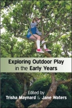 Trisha Maynard,   Jane Waters Exploring Outdoor Play in the Early Years