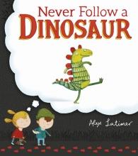 Latimer, Alex Never Follow a Dinosaur