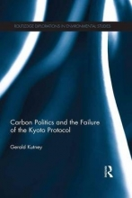 Gerald (Managing Director, Sixth Element Sustainable Management, Canada) Kutney Carbon Politics and the Failure of the Kyoto Protocol