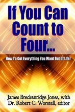 Worstell, Robert C.,   Jones, James Breckenridge If You Can Count to Four... - Here`s How To Get Everything You Want Out Of Life!