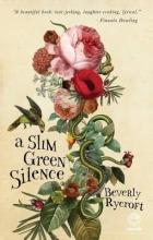 Rycroft, Beverly A Slim Green Silence
