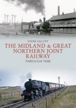 Steph Gillett The Midland & Great Northern Joint Railway Through Time