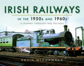 Kevin McCormack Irish Railways in the 1950s and 1960s