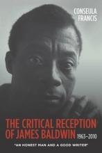 Francis, Conseula The Critical Reception of James Baldwin, 1963-2010