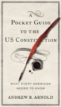 Arnold, Andrew B. A Pocket Guide to the US Constitution