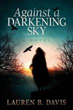 Davis, Lauren B. Against a Darkening Sky