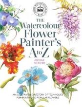 Fletcher, Adelene Kew: The Watercolour Flower Painter`s A to Z