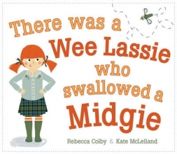 Colby, Rebecca There Was a Wee Lassie Who Swallowed a Midgie