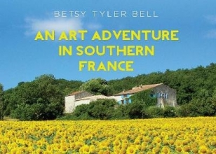 Betsy Tyler Bell An Art Adventure in Southern France
