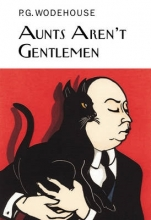Wodehouse, P Aunts Aren`t Gentlemen