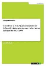 Pannunzio, Giorgio Il mostro e la folla. Qualche esempio di deformità e falsa accettazione nella cultura europea tra `800 e `900