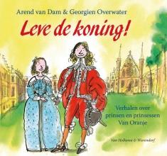 Arend van Dam Leve de koning! Verhalen over prinsen en prinsessen Van Oranje