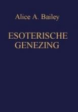 A.A.  Bailey, R.L.V.  Tierie-Versteegh Esoterische genezing