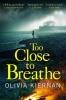 Kiernan Olivia, Too Close to Breathe