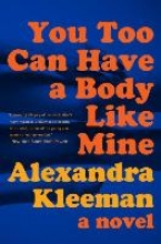 Kleeman, Alexandra You Too Can Have a Body Like Mine