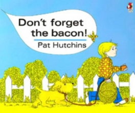 Pat Hutchins Don`t Forget The Bacon