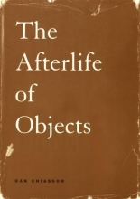 Dan Chiasson The Afterlife of Objects