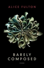 Alice Fulton Barely Composed - Poems