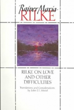 John J. L. Mood,   Rainer Maria Rilke Rilke on Love and Other Difficulties